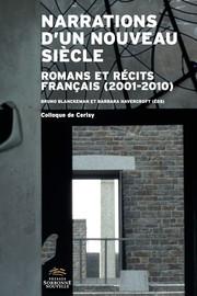 Narrations d'un nouveau siècle:romans et récits français (2001-2010)