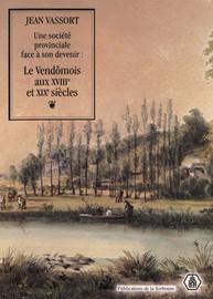 Une société provinciale face à son devenir : le Vendômois aux xviiie et xixe siècles