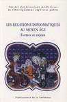Les relations diplomatiques au Moyen Âge. Formes et enjeux