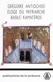 Grégoire Antiochos. Éloge du patriarche Basile Kamatèros