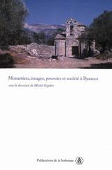 Monastères, images, pouvoirs et société à Byzance