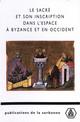 Le sacré et son inscription dans l'espace à Byzance et en Occident