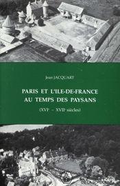 Paris et l'Île-de-France au temps des paysans (xvie-xviie siècles)