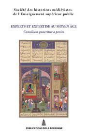 Experts et expertises au Moyen Âge. Consilium quaeritur a perito