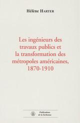 Les ingénieurs des travaux publics et la transformation des métropoles américaines, 1870-1910