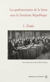 Les parlementaires de la Seine sous la Troisième République. Vol. 1