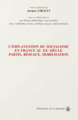 L'implantation du socialisme en France au xxesiècle. Partis, réseaux, mobilisation