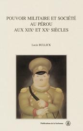 Pouvoir militaire et société au Pérou aux xixe et xxe siècles