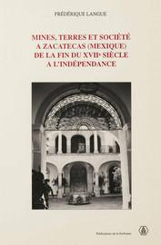Mines, terres et société à Zacatecas (Mexique) de la fin du xviie siècle à l'indépendance