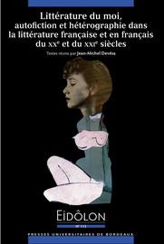 Littérature du moi, autofiction et hétérographie dans la littérature française et en français du xxe et du xxie siècles