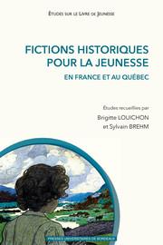Fictions historiques pour la jeunesse en France et au Québec