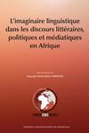 L'imaginaire linguistique dans les discours littéraires politiques et médiatiques en Afrique