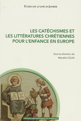 Les catéchismes et les littératures chrétiennes pour l'enfance en Europe