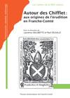 Autour des Chifflet: des origines de l'érudition en Franche-Comté
