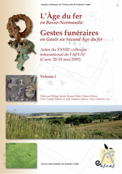 L'âge du Fer en Basse-Normandie. Gestes funéraires en Gaule au Second-Âge du Fer. VolumesI et II