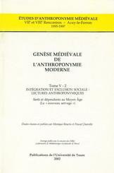 Genèse médiévale de l'anthroponymie moderne. Tome V-2: Intégration et exclusionsociale, lectures anthroponymiques