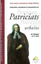 Construction, reproduction et représentation des patriciats urbains de l'Antiquité au XXe siècle