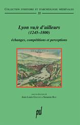 Lyon vu/e d'ailleurs (1245-1800)