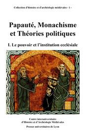 Papauté, monachisme et théories politiques. Volume I