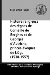 Histoire religieuse des règnes de Corneille de Berghes et de Georges d'Autriche, princes-évêques de Liège (1538-1557)