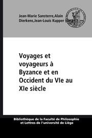 Voyages et voyageurs à Byzance et en Occident du VIe au XIe siècle