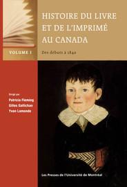 Histoire du livre et de l'imprimé au Canada, Volume I