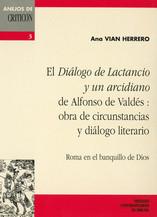El Diálogo de Lactancio y un arcidiano de Alfonso de Valdés : obra de circunstancias y diálogo literario