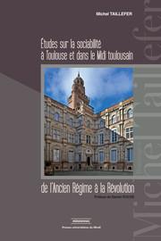 Études sur la sociabilité à Toulouse et dans le Midi toulousain de l'Ancien Régime à la Révolution