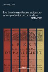Les imprimeurs-libraires toulousains et leur production au XVIIIe siècle (1739-1788)