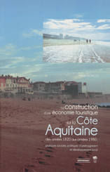 La construction d'une économie touristique sur la Côte Aquitaine des années 1820 aux années 1980