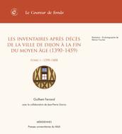 Les inventaires après décès de la ville de Dijon à la fin du Moyen Âge (1390-1459). TomeI (1390-1408)