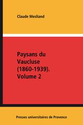 Paysans du Vaucluse (1860-1939). Volume 2