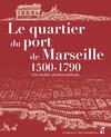 Le quartier du port de Marseille 1500-1790