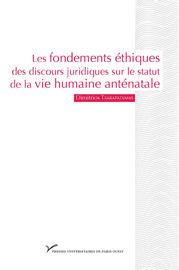 Les fondements éthiques des discours juridiques sur le statut de la vie humaine anténatale
