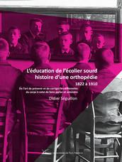 L'éducation de l'écolier sourd, histoire d'une orthopédie, 1822 à1910