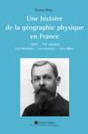 Une histoire de la géographie physique en France (XIXe - XXesiècles)