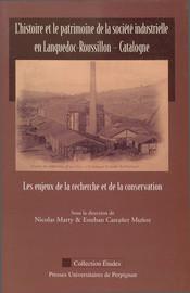 L'histoire et le patrimoine de la société industrielle en Languedoc-Roussillon - Catalogne