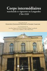 Corps intermédiaires, marchands et vignerons en Languedoc 1704-1939