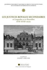 Les justices royales secondaires en Languedoc et en Roussillon, XVIIe-XVIIIe siècles