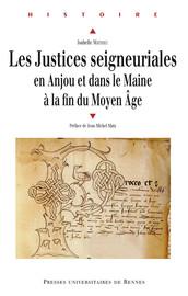 Les justices seigneuriales en Anjou et dans le Maine à la fin du Moyen Âge