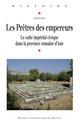 Chapitre I. Chronologie et facteurs de diffusion des prêtrises des empereurs