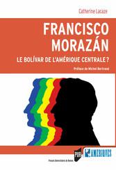 Francisco Morazan : Le bolivar de l'Amérique Centrale ?
