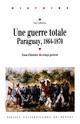Une guerre totale, Paraguay, 1864-1870