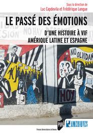 Le passé des émotions, mémoires sensibles et histoire à vif, Amérique latine et Espagne