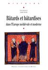 Bâtards et bâtardises dans l'Europe médiévale et moderne