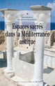 Espaces sacrés dans la Méditerranée antique