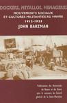Dockers, métallos, ménagères: Mouvements sociaux et cultures militantes au Havre (1912-1923)