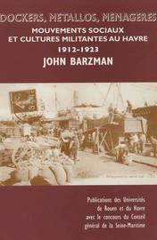 Dockers, métallos, ménagères : Mouvements sociaux et cultures militantes au Havre (1912-1923)
