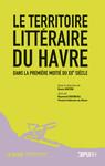 Le Territoire littéraire du Havre dans la première moitié du XXe siècle