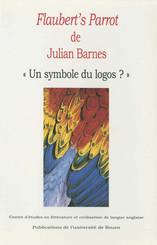 Flaubert's Parrot de Julian Barnes : « Un symbole du logos ? »
